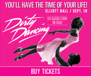 Dirty Dancing - September 10 at Elliott Hall of Music