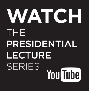 Watch the Presidential Lecture Series on YouTube