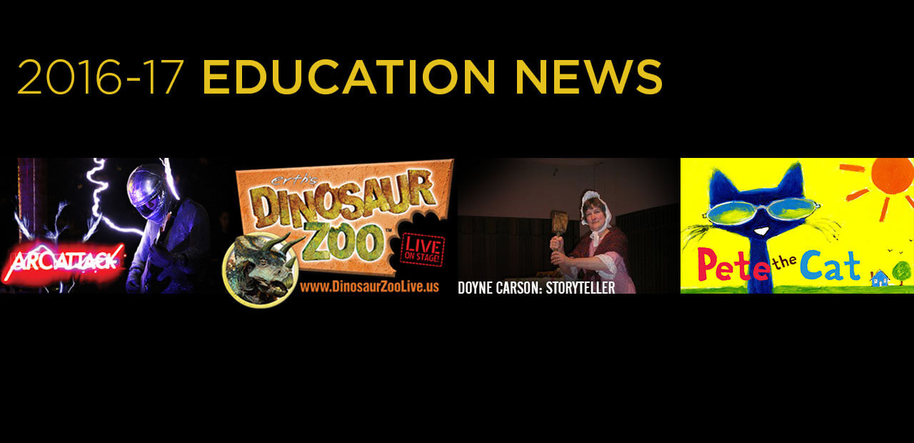Educational programming for 2016-17 includes Pete the Cat, Energy and Electricity presented by ArcAttack, Erth's Dinosaur Zoo Live, and Indiana Bicentennial Programs by storyteller Doyne Carson