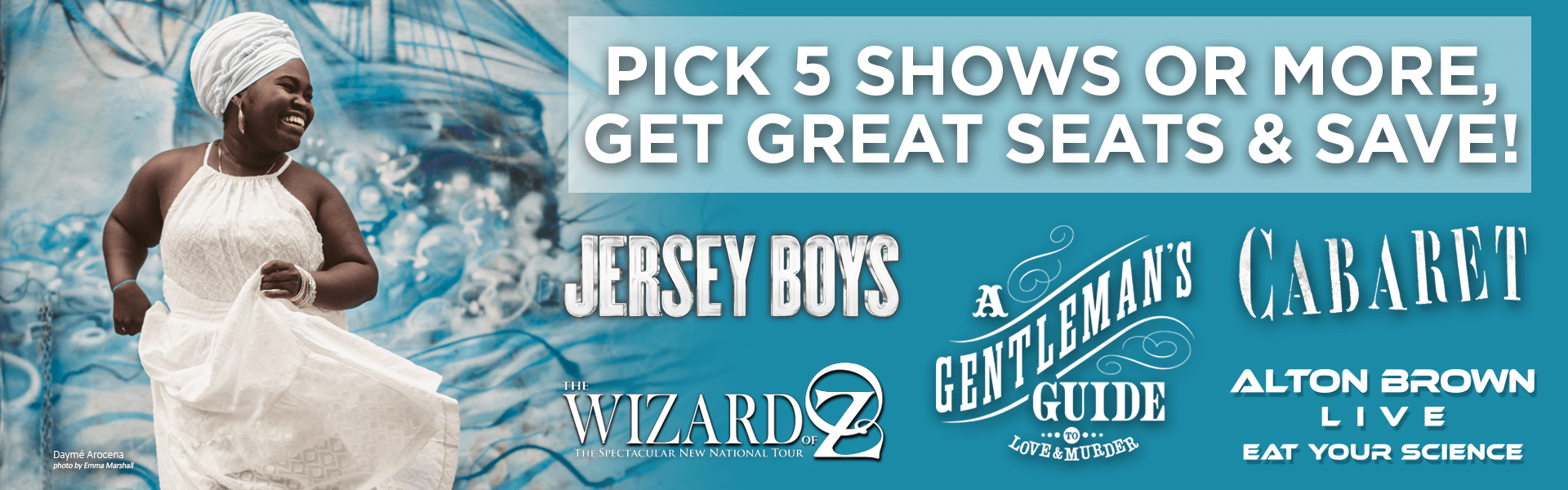 Pick 5 shows or moree, get great seats & save! Jersey Boys, The Wizard of Oz, A Gentleman's Guide to Love and Murder, Cabaret, The Illusionists present Adam Trent