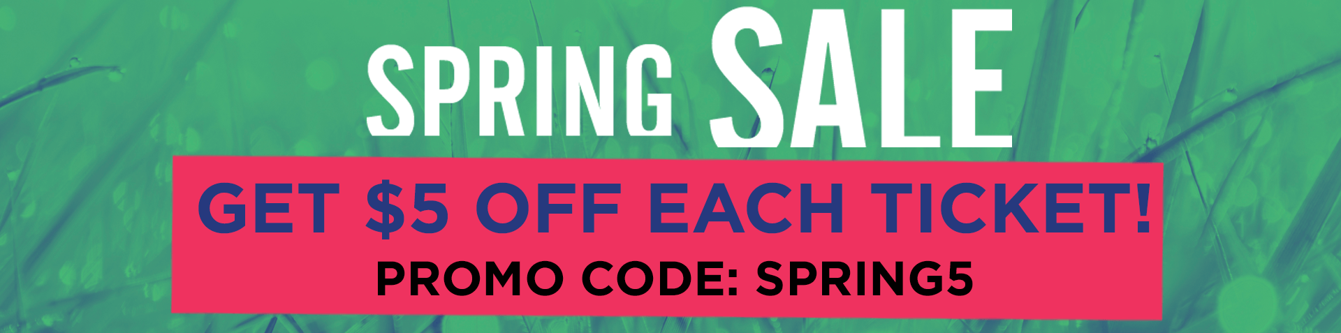 Spring Sale through March 16, save $5 per ticket on spring performances. Promo Code: SPRING5