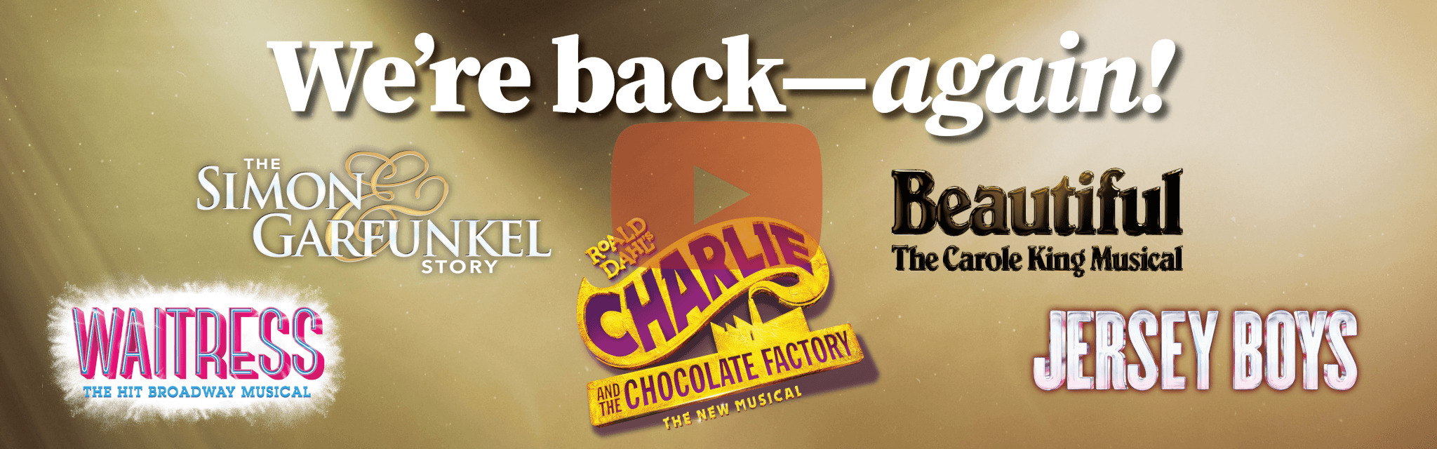 We're back - again! The Simon & Garfunkel Story, Waitress, Charlie and the Chocolate Factory, Jersey Boys, Beautiful: The Carol King Musical