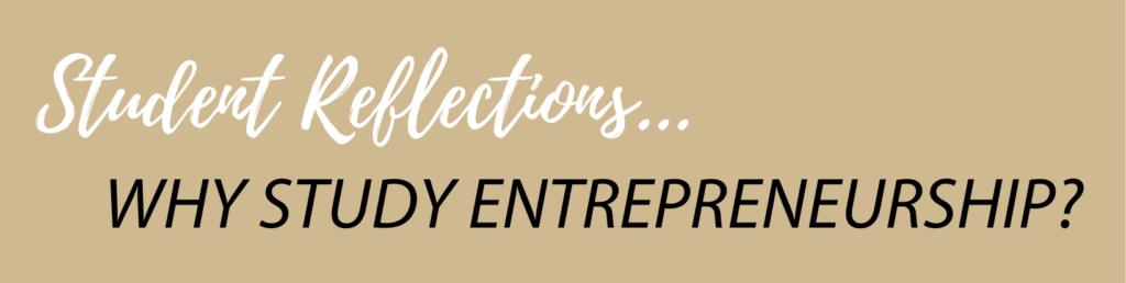 Student Reflections...why study entpreneurship?